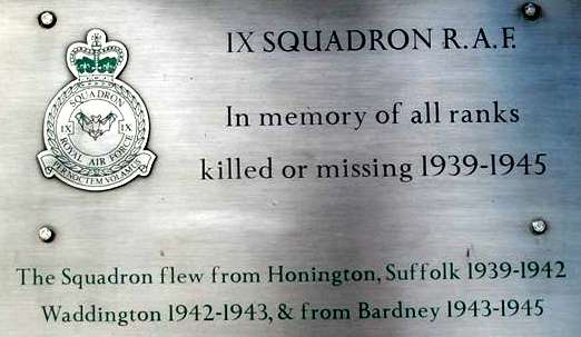 IX Squadron RAF In memory of all ranks killed or missing 1939 - 1945. The squadron flew from Honington, Suffolk 1939 - 1942, Waddington 1942 - 1943, & from Bardney 1943 - 1945